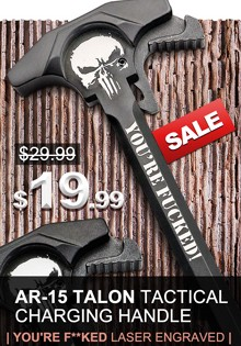 AR-15 TACTICAL CHARGING HANDLE  | YOU'RE F**KED LASER ENGRAVED |
